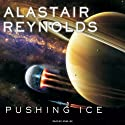 Pushing Ice (       UNABRIDGED) by Alastair Reynolds Narrated by John Lee