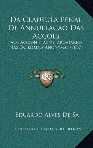 Da Clausula Penal de Annullacao Das Accoes: Aos Accionistas Retardatarios NAS Ociedades Anonymas (1887)
