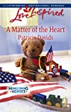 A Matter of the Heart (Homecoming Heroes, Book 4) (Love Inspired #464)