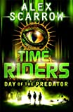 Alex Scarrow TimeRiders: Day of the Predator (Book 2)