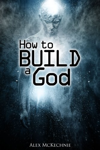 Book: How to Build a God - The Last of the Biologicals by Alex McKechnie