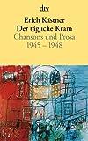Der tägliche Kram: Chansons und Prosa 1945 - 1948