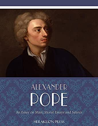 meaning of an essay on man by alexander pope Essay on man by alexander pope the first epistle awake my st john1 leave all meaner things to low ambition and the pride of kings let us since life can little more supply than  page.
