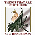 The Things That Are Not There | C. J. Henderson