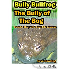 Bully Bullfrog - The Bully of the Bog: A Colorful Story With Great Life Lessons About Bullying