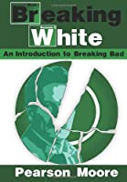 Breaking White: An Introduction to Breaking Bad