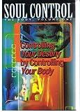 Soul Control-The Body (Soul Control, Volume 1-Controlling Your Destiny by Controlling Your Body)