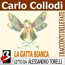 La Gatta Bianca [The White Cat] (       UNABRIDGED) by Carlo Collodi, Marie Catherine d'Aulnoy Narrated by Alessandro Torelli
