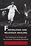img - for Firewalking and Religious Healing: The Anastenaria of Greece and the American Firewalking Movement by Danforth, Loring M. (1989) Paperback book / textbook / text book