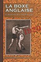 La boxe anglaise : Traité indispensable aux débutants, aux amateurs, aux combattants, 1920-2010