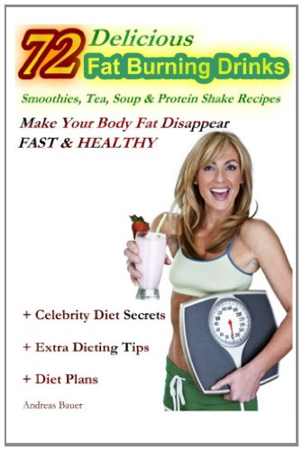 72 Delicious Fat Burning Drinks Smoothies, Tea, Soup & Protein Shake Recipes: Make Your Body Fat Disappear - Fast & Healthy front-814532