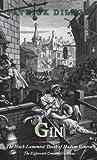 Gin: The Much Lamented Death of Madam Geneva - The Eighteenth Century Gin Craze