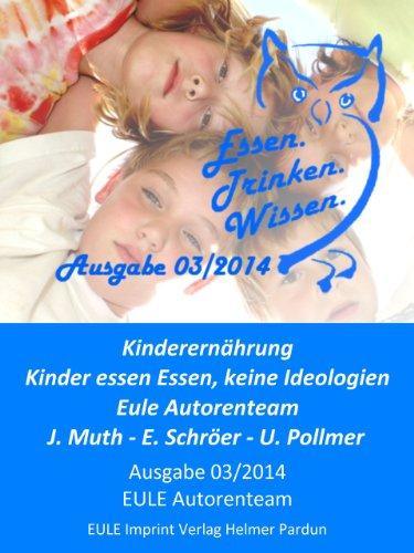 Kinderernährung - Kleine Mägen, großer Hunger: Kinder essen Essen, keine Ideologien (German Edition) by EULE Autorenteam, Jutta Muth, Edgar Schröer, Udo Pollmer