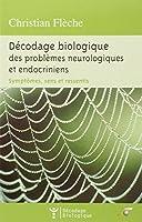 Décodage biologique des problèmes neurologiques et endocriniens : Symptômes, sens et ressentis