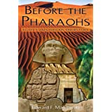 Before the Pharaohs: Egypt's Mysterious Prehistory ~ Edward F. Malkowski