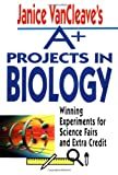 img - for Janice VanCleave's A+ Projects in Biology: Winning Experiments for Science Fairs and Extra Credit (VanCleave A+ Science Projects Series) book / textbook / text book