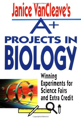 Janice VanCleave's A+ Projects in Biology: Winning Experiments for Science Fairs and Extra Credit (VanCleave A+ Science Projects Series)