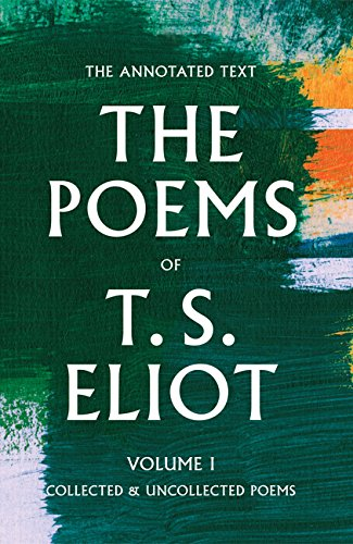 The Poems of T. S. Eliot: Collected and Uncollected Poems: 1