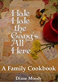Hale Hale the Gangs All Here - A Family Cookbook