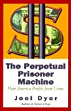 img - for By Joel Dyer The Perpetual Prisoner Machine: How America Profits From Crime (First Edition) [Hardcover] book / textbook / text book