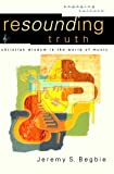 img - for Resounding Truth: Christian Wisdom in the World of Music (Engaging Culture) book / textbook / text book