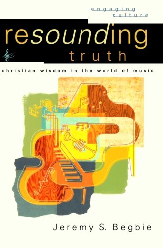Resounding Truth: Christian Wisdom in the World of Music...