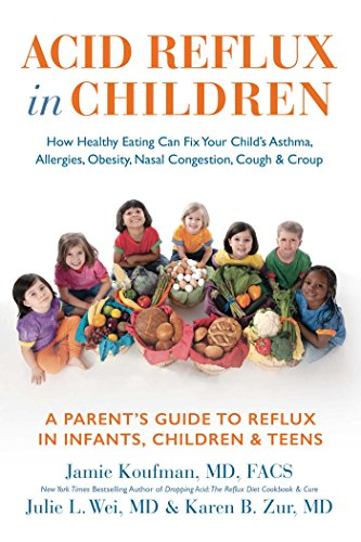Acid Reflux in Children: How Healthy Eating Can Fix Your Child's Asthma, Allergies, Obesity, Nasal Congestion, Cough & Croup [Koufman MD, Dr. Jamie - Wei MD, Dr. Julie L - Zur MD, Dr. Karen] (Tapa Dura)