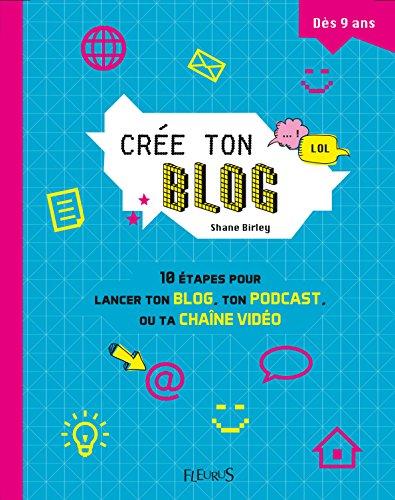 Crée ton blog : 10 étapes pour lancer ton blog, ton podcast ou ta chaîne vidéo