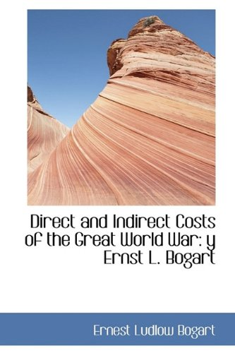 Direct and Indirect Costs of the Great World War: y Ernst L. Bogart