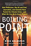 img - for By Ross Gelbspan Boiling Point: How Politicians, Big Oil and Coal, Journalists, and Activists Have Fueled a Climate C [Paperback] book / textbook / text book
