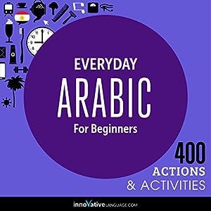 Everyday Arabic for Beginners - 400 Actions & Activities Audiobook