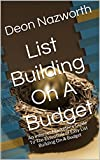 List Building On A Budget: An Internet Marketers Guide To The Essentials of Easy List Building On A Budget