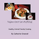 Vegans Can't Eat Anything! by Catherine Greenall (2009-05-28)