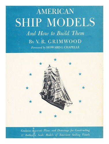 American Ship Models and How to Build Them, by V. R. Grimwood, V.R. Grimwood