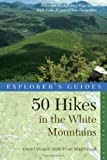 Daniel Doan Explorer's Guide 50 Hikes in the White Mountains: Hikes and Backpacking Trips in the High Peaks Region of New Hampshire (Explorer's Guides: 50 Hikes)