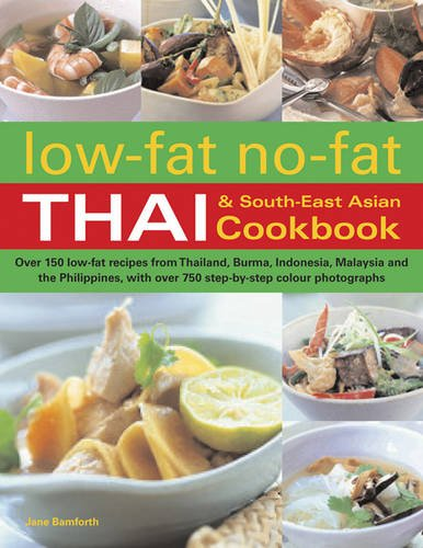 Low-Fat, No-Fat Thai & South-East Asian Cookbook: Over 150 low-fat recipes from Thailand, Burma, Indonesia, Malaysia and the Philippines, with over 750 step-by-step photographs by Jane Bamforth