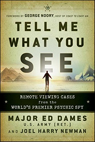 Tell Me What You See: Remote Viewing Cases from the World's Premier Psychic Spy