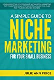 img - for A Simple Guide to Niche Marketing for Your Small Business: Learn marketing strategies and social media marketing tips to help you develop a successful marketing plan for your home based business. book / textbook / text book