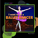 I Want to Be a Ballet Dancer (Dream Jobs)
