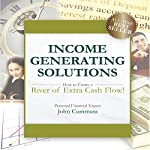 Income Generating Solutions: How to Create a River of Extra Cash Flow! | John Cummuta