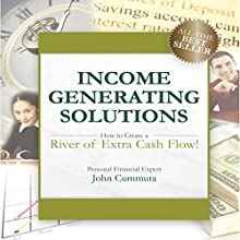 Income Generating Solutions: How to Create a River of Extra Cash Flow! | Livre audio Auteur(s) : John Cummuta Narrateur(s) : John Cummuta