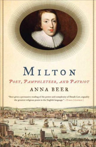 Milton: Poet, Pamphleteer, and Patriot, ANNA BEER