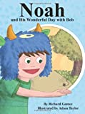 img - for Noah, and His Wonderful Day with Bob book / textbook / text book
