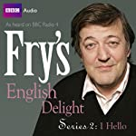 Fry's English Delight: Series 2 - Hello  by Stephen Fry Narrated by Stephen Fry