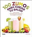 100 zumos para cuidar tu salud: 100 r...