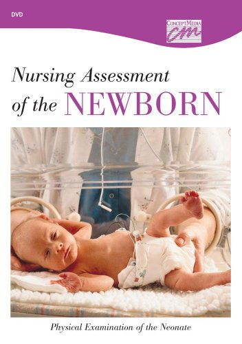 Nursing Assessment of the Newborn: Physical Examination of the Neonate (DVD) (Pediatrics and Obstetrics)