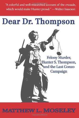 Dear Dr. Thompson: Felony murder, Hunter S. Thompson, and the Last Gonzo Campaign
