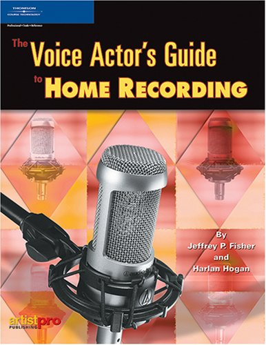 The Voice Actor's Guide to Home Recording, Jeffrey P. Fisher; Harlan Hogan