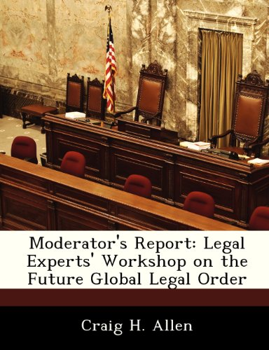 Moderator's Report: Legal Experts' Workshop on the Future Global Legal Order