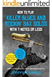 How To Play Killer Blues And Rockin' Sax Solos With 7 Notes Or Less